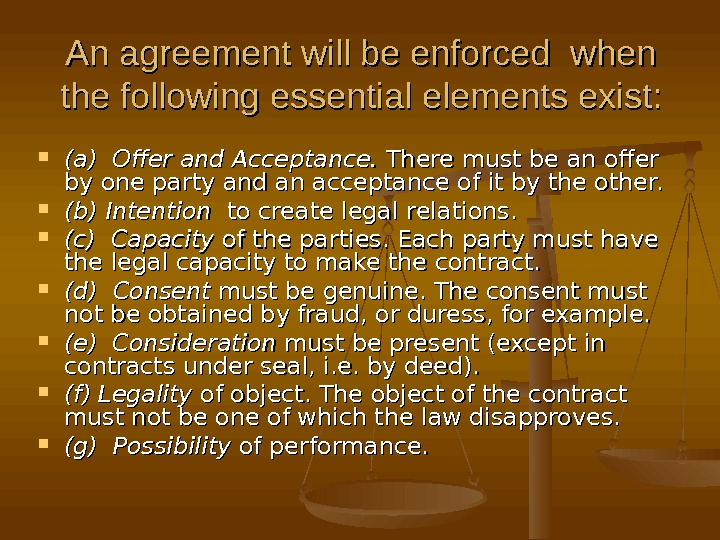 An agreement will be enforced when the following essential elements exist:  (a) Offer and Acceptance.