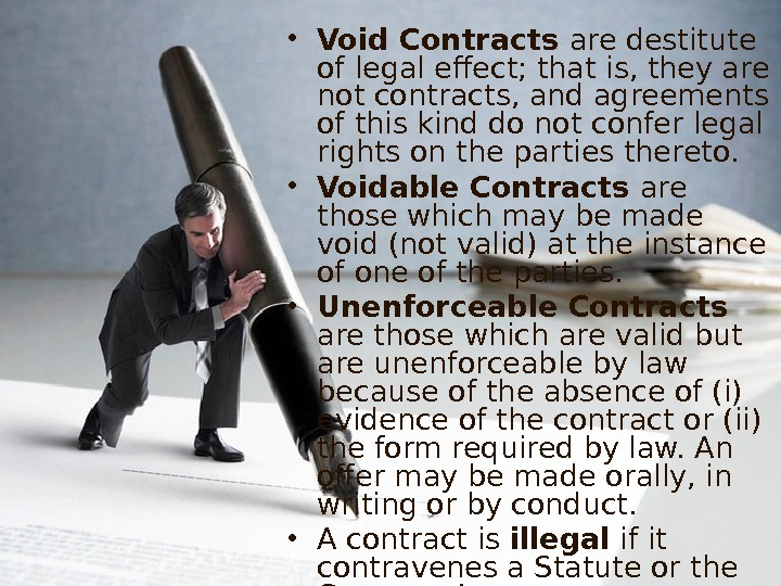 • Void Contracts are destitute of legal effect; that is, they are not contracts, and