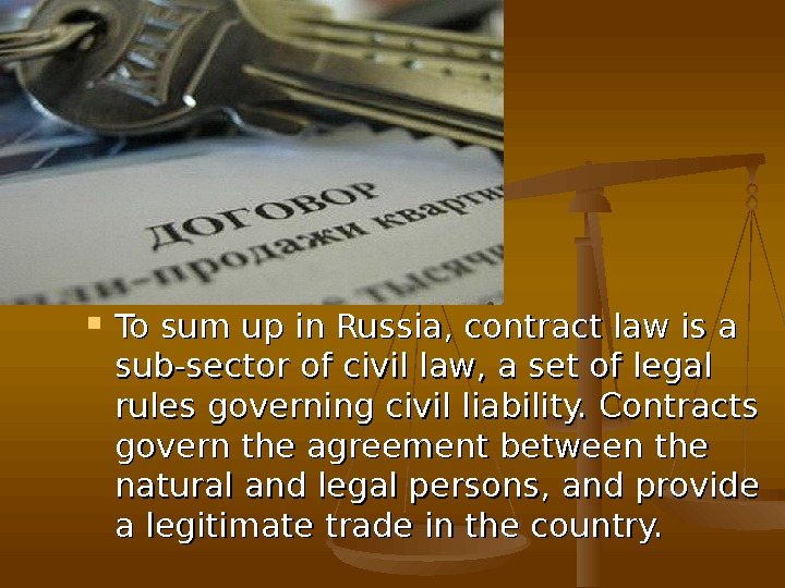 To sum up i n Russia, contract law is a sub-sector of civil law, a