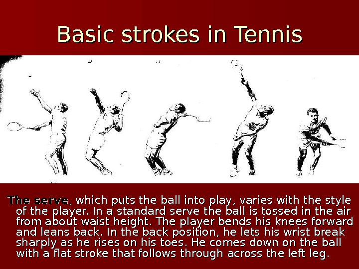 Basic strokes in Tennis  The serve , ,  which puts the ball