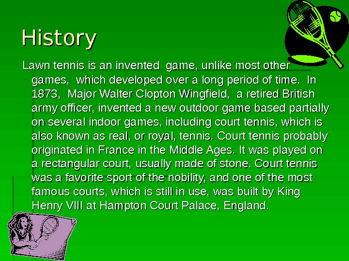 History  Lawn tennis is an invented game, unlike most other  games,  which