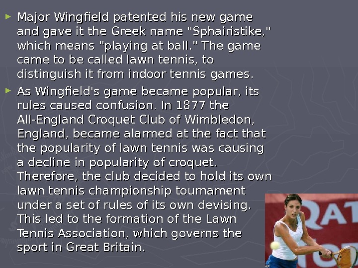 ► Major Wingfield patented his new game and gave it the Greek name Sphairistike,