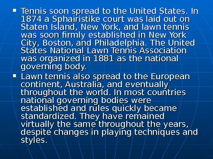 Tennis soon spread to the United States. In 1874 a Sphairistike court was laid out