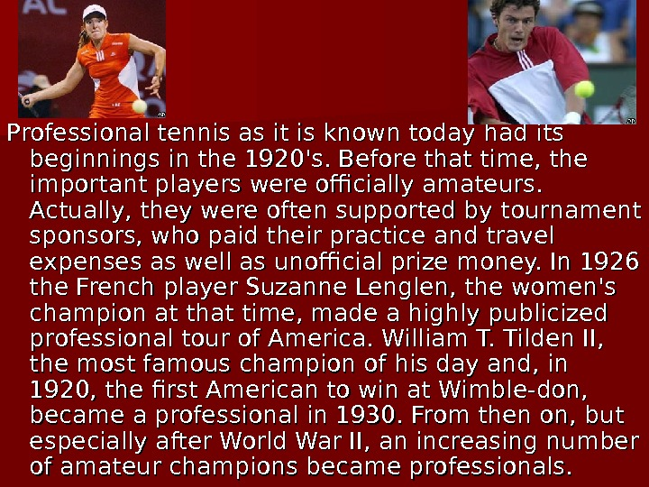 Professional tennis as it is known today had its be ginnings in the 1920's.