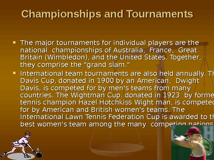 Championships and Tournaments The major tournaments for individual players are the national championships of