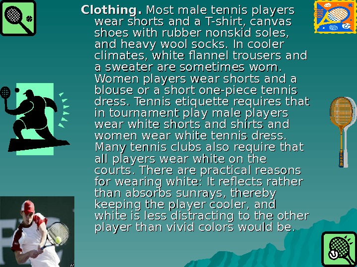 Clothing.  Most male tennis players wear shorts and a T-shirt, canvas shoes with rubber