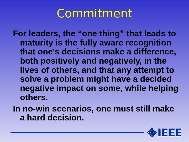 "Commitment For leaders, the ""one thing"" that leads to maturity is the fully aware recognition that"