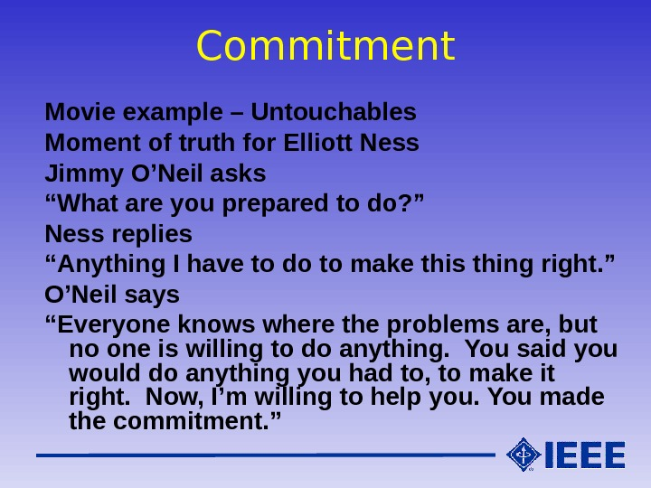 "Commitment Movie example – Untouchables Moment of truth for Elliott Ness Jimmy O'Neil asks "" What"