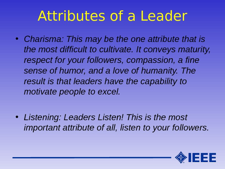 Attributes of a Leader • Charisma: This may be the one attribute that is the most