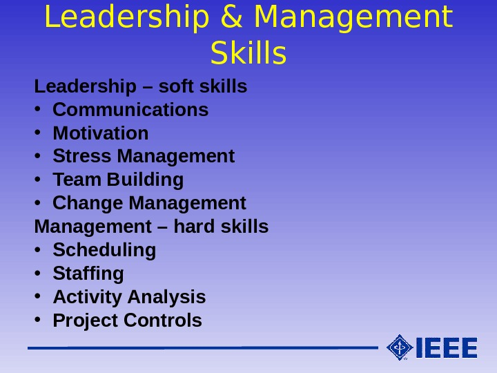 Leadership & Management Skills Leadership – soft skills • Communications • Motivation • Stress Management •