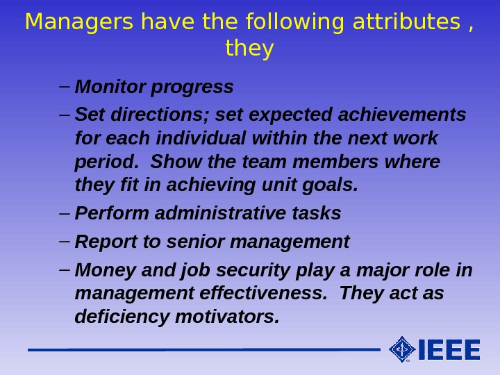 Managers have the following attributes ,  they – Monitor progress – Set directions; set expected