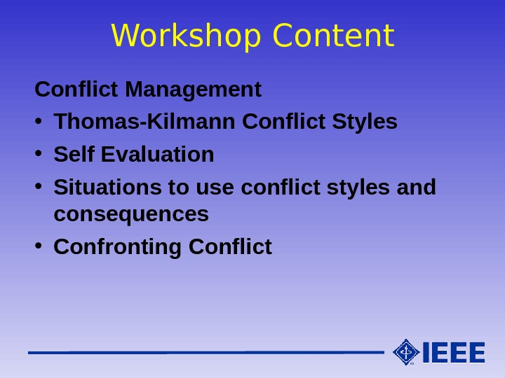 Workshop Content Conflict Management • Thomas-Kilmann Conflict Styles • Self Evaluation • Situations to use conflict
