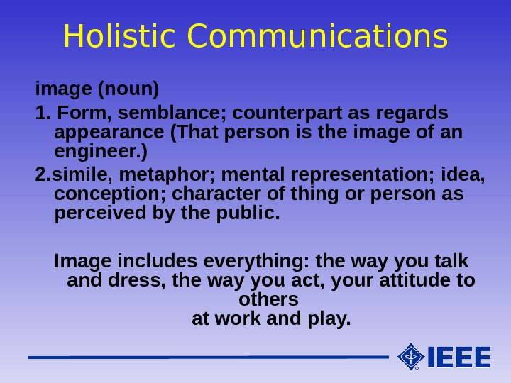 Holistic Communications image (noun) 1. Form, semblance; counterpart as regards appearance (That person is the image