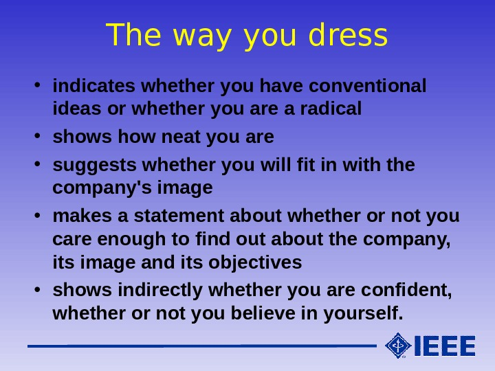 The way you dress • indicates whether you have conventional ideas or whether you are a