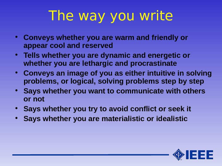 The way you write • Conveys whether you are warm and friendly or appear cool and