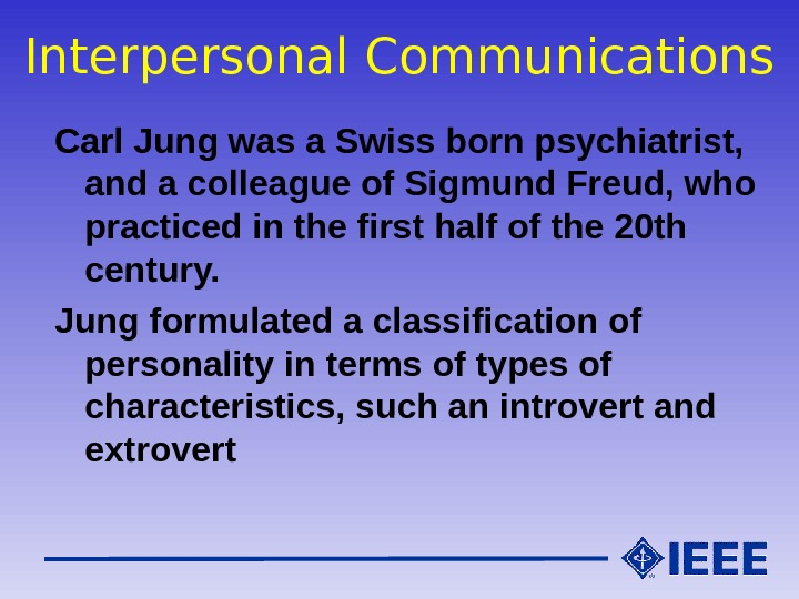 Interpersonal Communications Carl Jung was a Swiss born psychiatrist,  and a colleague of Sigmund Freud,