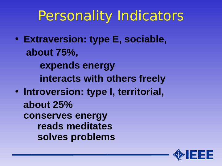 Personality Indicators • Extraversion: type E, sociable,  about 75,   expends energy  interacts