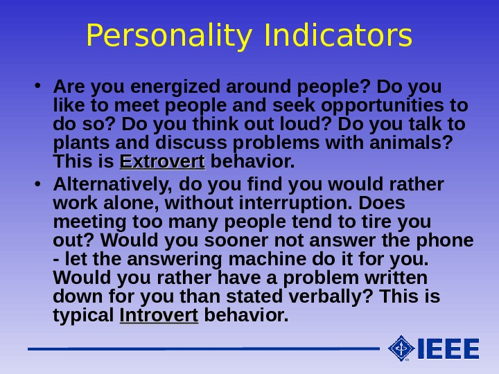 Personality Indicators • Are you energized around people? Do you like to meet people and seek