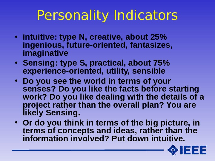 Personality Indicators • intuitive: type N, creative, about 25 ingenious, future-oriented, fantasizes,  imaginative • Sensing: