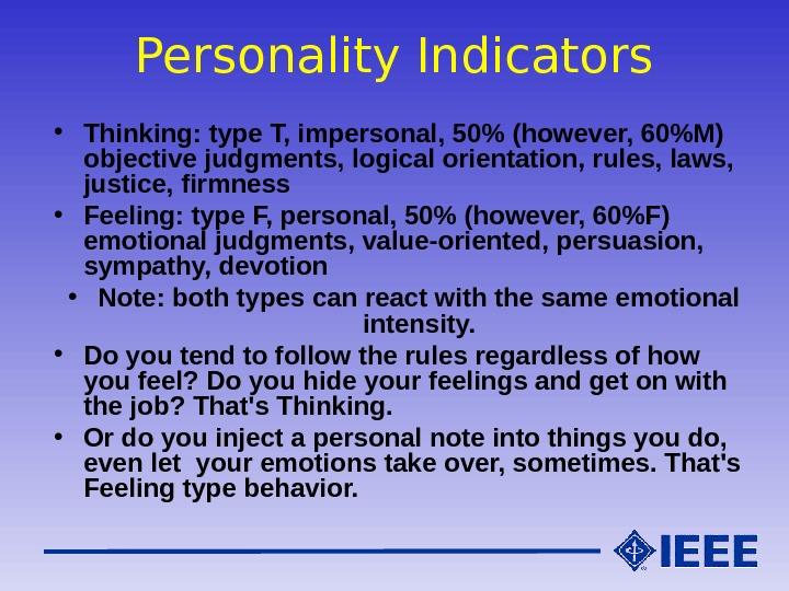 Personality Indicators • Thinking: type T, impersonal, 50 (however, 60M) objective judgments, logical orientation, rules, laws,