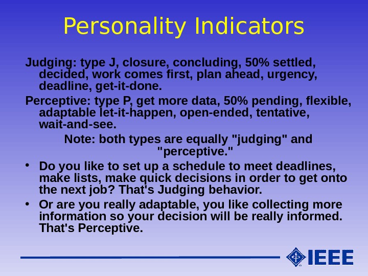 Personality Indicators Judging: type J, closure, concluding, 50 settled,  decided, work comes first, plan ahead,