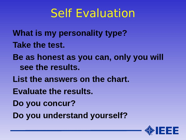 Self Evaluation What is my personality type? Take the test. Be as honest as you can,