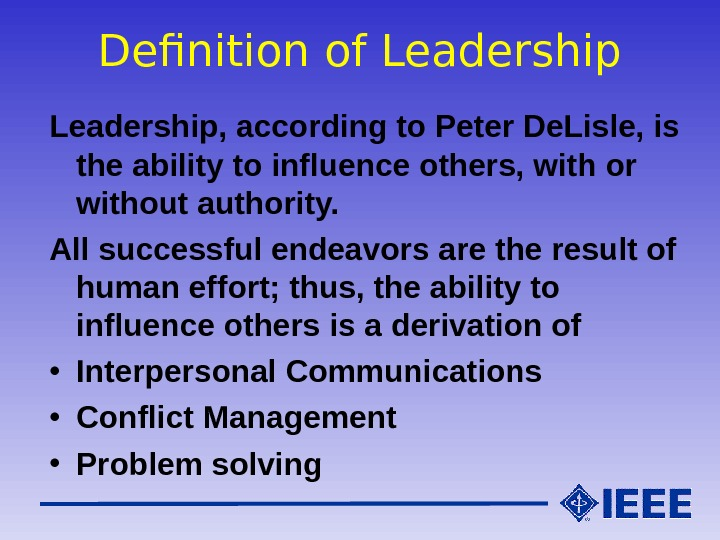 Definition of Leadership, according to Peter De. Lisle, is the ability to influence others, with or