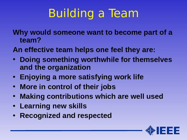 Building a Team Why would someone want to become part of a team? An effective team