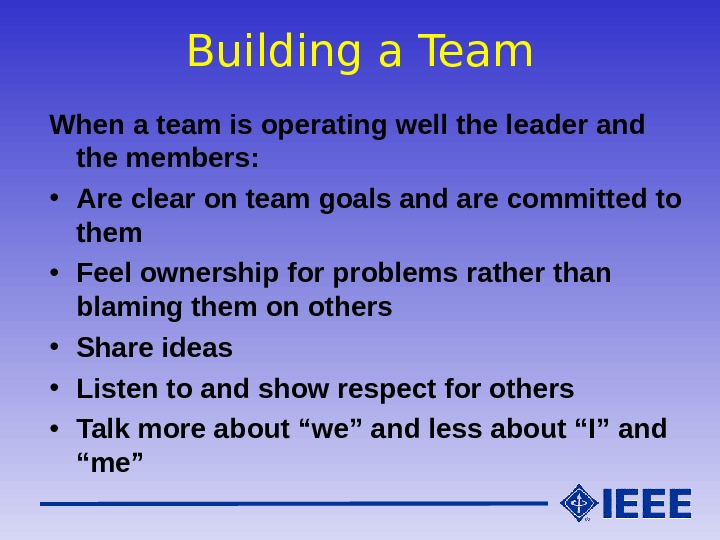 Building a Team When a team is operating well the leader and the members:  •