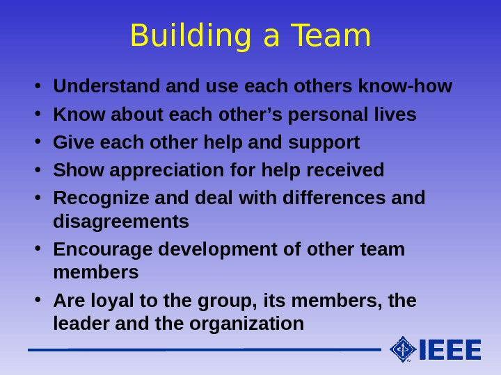 Building a Team • Understand use each others know-how • Know about each other's personal lives