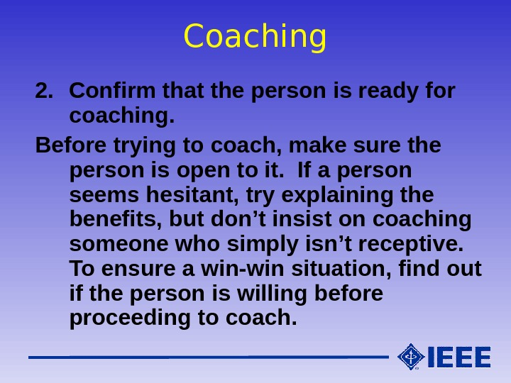 Coaching 2. Confirm that the person is ready for coaching. Before trying to coach, make sure