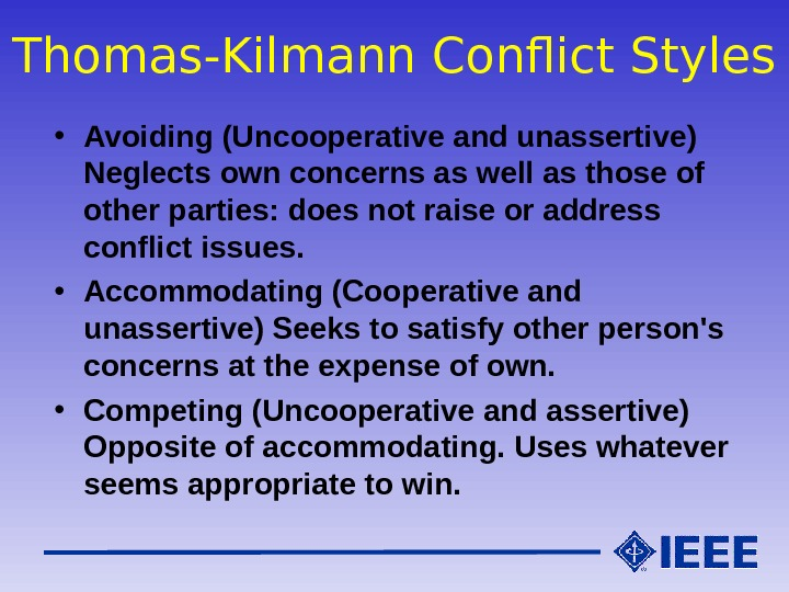 Thomas-Kilmann Conflict Styles • Avoiding (Uncooperative and unassertive) Neglects own concerns as well as those of