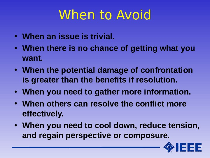 When to Avoid • When an issue is trivial.  • When there is no chance