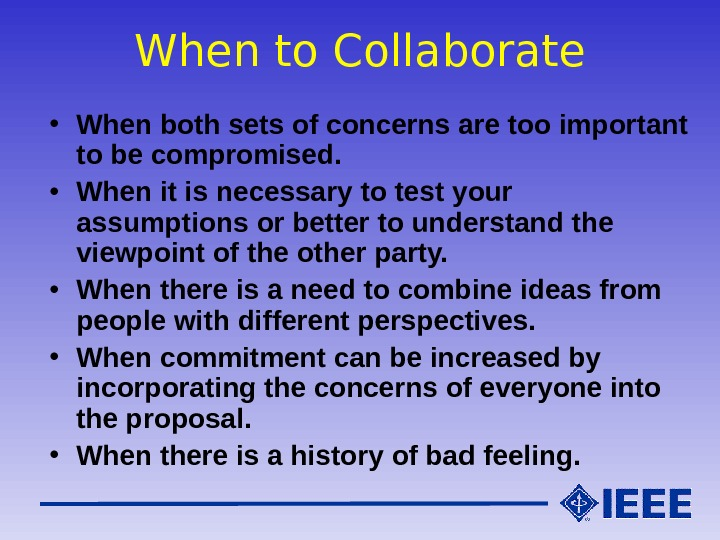 When to Collaborate • When both sets of concerns are too important to be compromised.