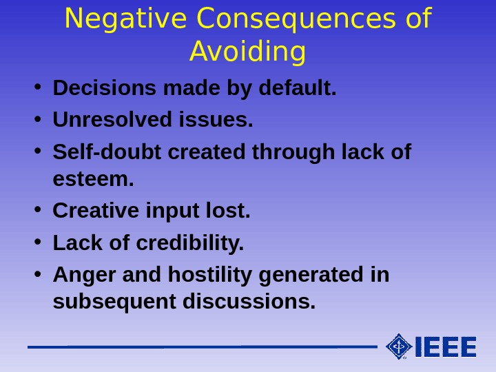 Negative Consequences of Avoiding • Decisions made by default.  • Unresolved issues.  • Self-doubt