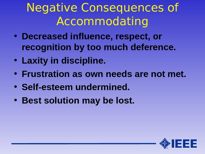 Negative Consequences of Accommodating • Decreased influence, respect, or recognition by too much deference.  •