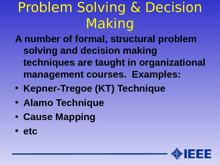 Problem Solving & Decision Making A number of formal, structural problem solving and decision making techniques