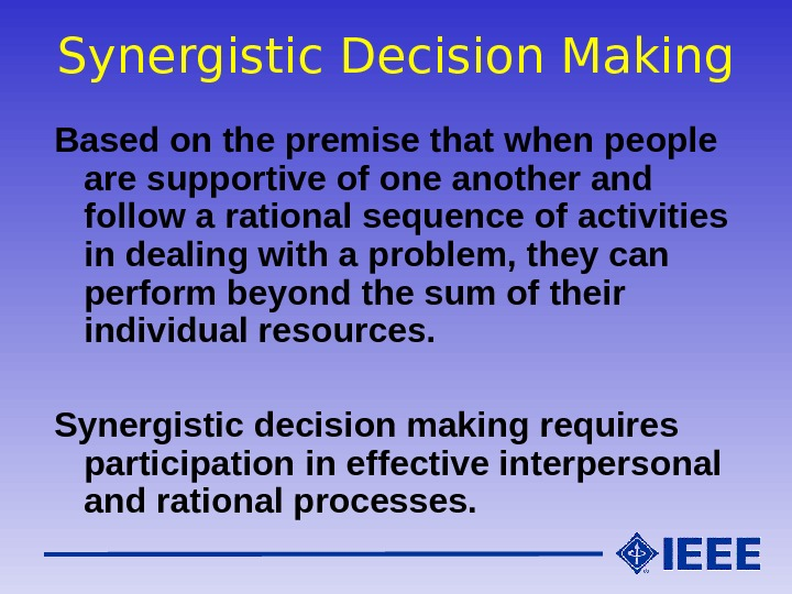 Synergistic Decision Making Based on the premise that when people are supportive of one another and
