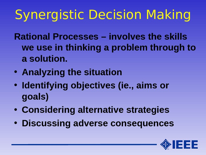 Synergistic Decision Making Rational Processes – involves the skills we use in thinking a problem through