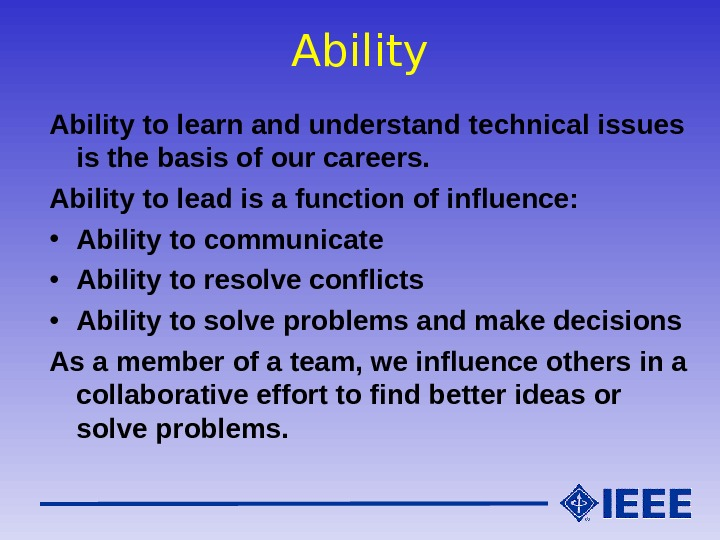 Ability to learn and understand technical issues is the basis of our careers. Ability to lead