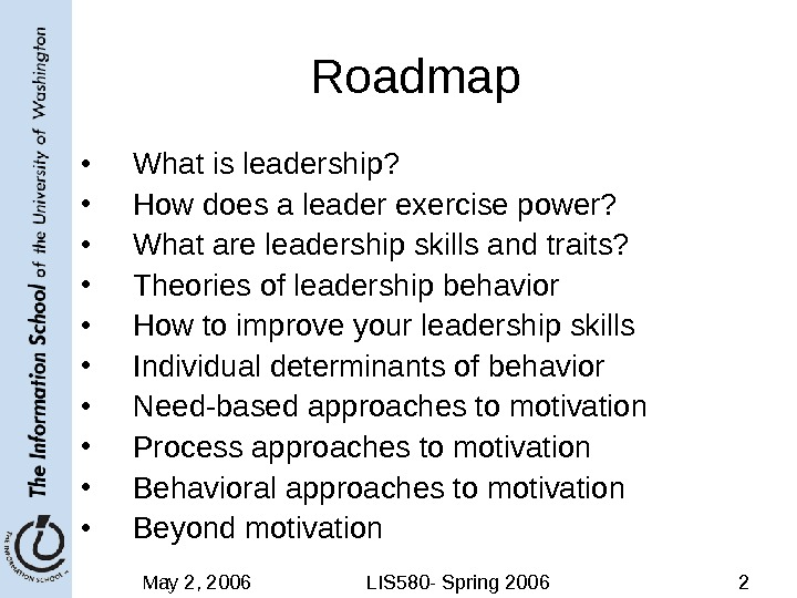 May 2, 2006 LIS 580 - Spring 2006 2 Roadmap • What is leadership?  •