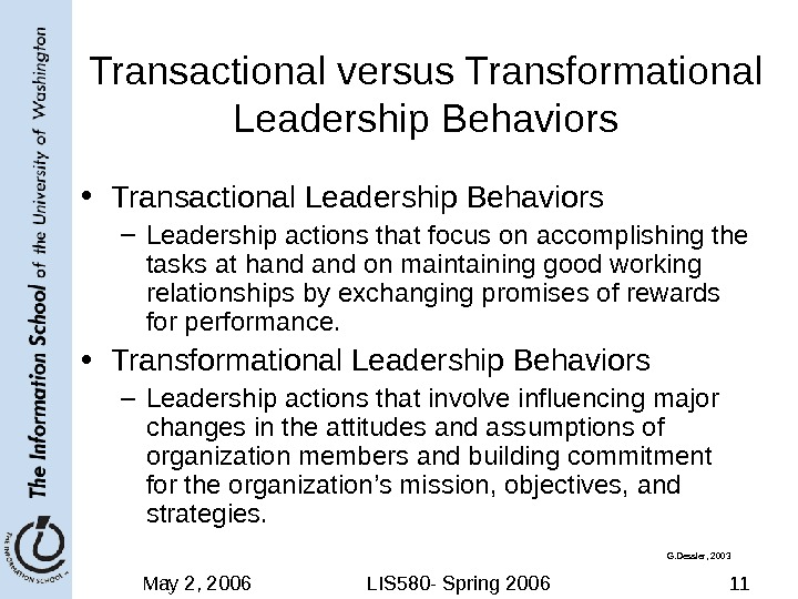 May 2, 2006 LIS 580 - Spring 2006 11 Transactional versus Transformational Leadership Behaviors • Transactional