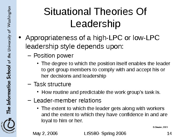 May 2, 2006 LIS 580 - Spring 2006 14 Situational Theories Of Leadership • Appropriateness of