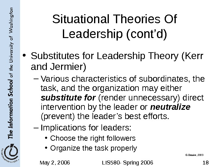 May 2, 2006 LIS 580 - Spring 2006 18 Situational Theories Of Leadership (cont'd) • Substitutes