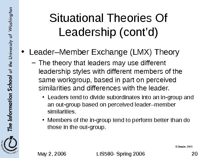 May 2, 2006 LIS 580 - Spring 2006 20 Situational Theories Of Leadership (cont'd) • Leader–Member