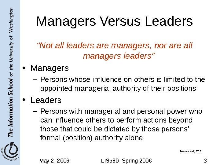 "May 2, 2006 LIS 580 - Spring 2006 3 Managers Versus Leaders "" Not all leaders"