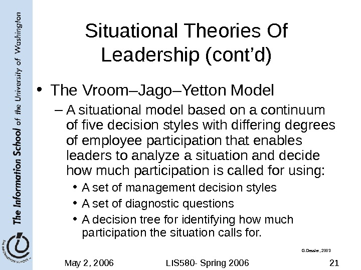 May 2, 2006 LIS 580 - Spring 2006 21 Situational Theories Of Leadership (cont'd) • The