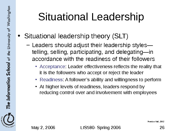 May 2, 2006 LIS 580 - Spring 2006 26 Situational Leadership • Situational leadership theory (SLT)