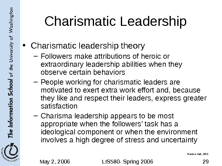 May 2, 2006 LIS 580 - Spring 2006 29 Charismatic Leadership • Charismatic leadership theory –