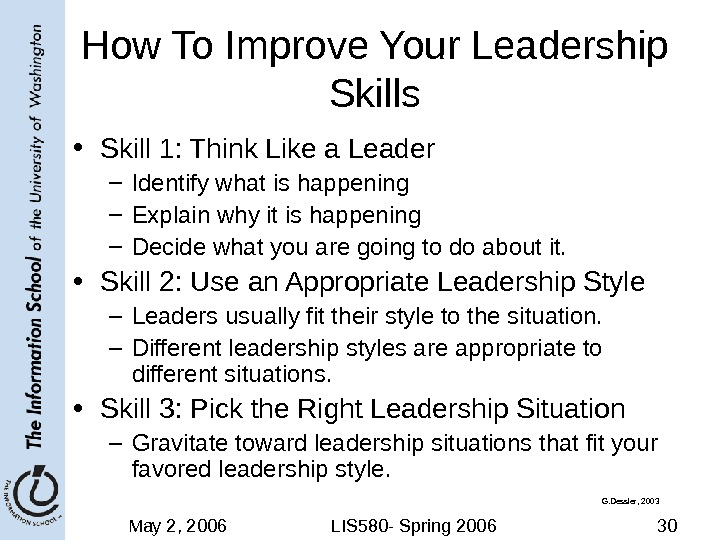 May 2, 2006 LIS 580 - Spring 2006 30 How To Improve Your Leadership Skills •